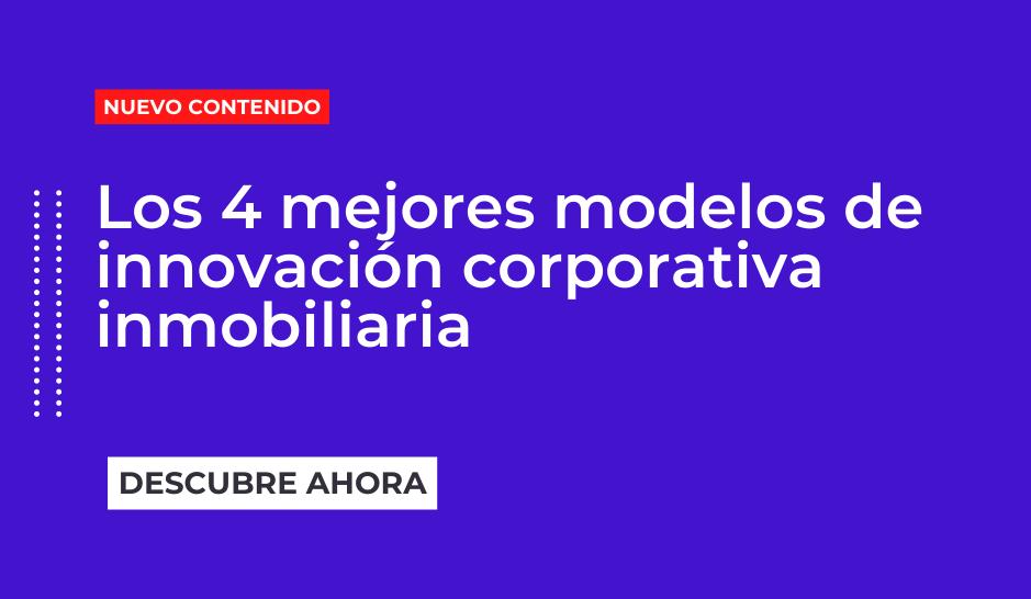 Los 4 mejores modelos de innovación corporativa inmobiliaria
