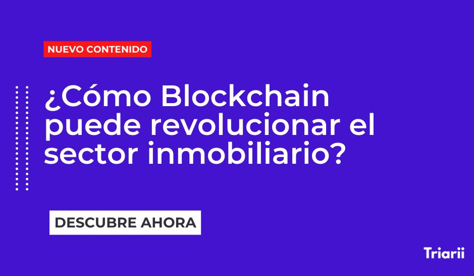 ¿Cómo Blockchain puede revolucionar el sector inmobiliario?