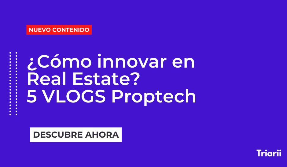 ¿Cómo innovar en real estate? 5 Vlogs Proptech